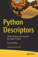 Python Descriptors: Understanding and Using the Descriptor Protocol, 2nd Edition