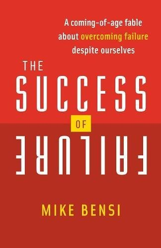 The Success of Failure: A Coming of Age Fable About Overcoming Failure Despite Ourselves