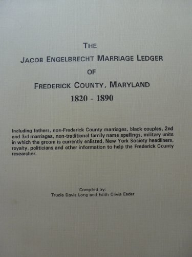 The Jacob Engelbrecht marriage ledger of Frederick County, Maryland, 1820-1890