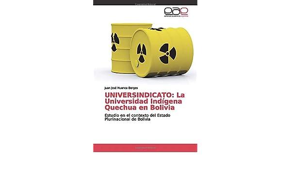 UNIVERSINDICATO: La Universidad Indígena Quechua en Bolivia: Estudio en el contexto del Estado Plurinacional de Bolivia: Amazon.es: Huanca Borges, Juan José: Libros