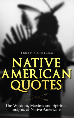 Amazon Native American Quotes The Wisdom Maxims And Spiritual Best Native American Quotes