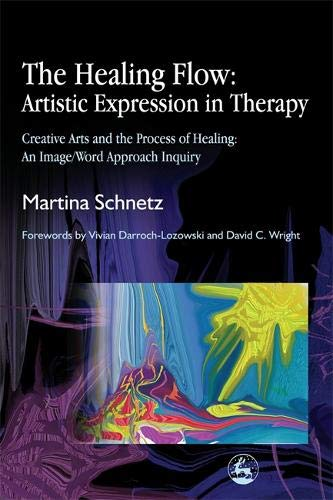 The Healing Flow: Artistic Expression in Therapy: Creative Arts and the Process of Healing: An Image/Word Approach Inquiry pdf epub