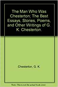 best chesterton essays Three of the world's leading authorities on chesterton have joined together to select the best chesterton essays in defense of sanity.