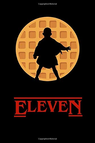 Eleven: Stranger Things 11 Eleven Eggo Waffle Composition Notebook Journal Diary Comic Calendar 2020 Sketchbook Novel Planner Organizer Perfect Gift For Tens Boys Girls Friends (110 Pages)