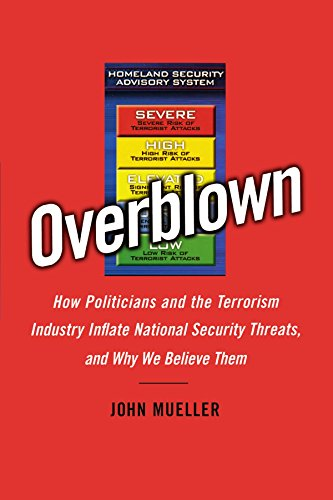 Overblown: How Politicians and the Terrorism Industry...