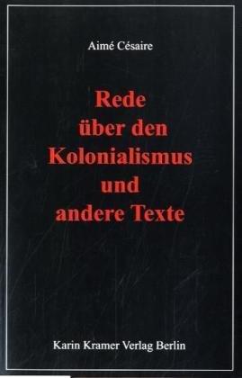 Rede über den Kolonialismus und andere Texte
