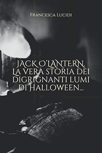 JACK O'LANTERN. La vera storia dei digrignanti lumi di Halloween... (Italian ()
