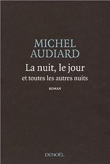 La nuit, le jour et toutes les autres nuits : roman, Audiard, Michel