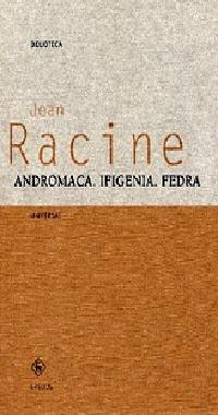 Andrómaca / Ifigenia / Fedra par Racine