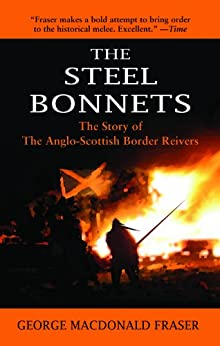 The Steel Bonnets: The Story of the Anglo-Scottish Border Reivers by [Fraser, George MacDonald]