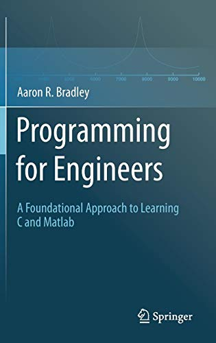 Programming for Engineers: A Foundational Approach to Learning C and Matlab