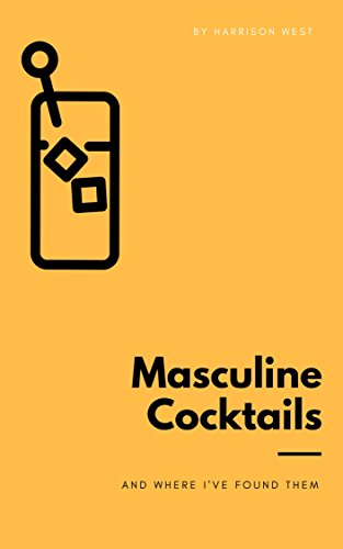 Masculine Cocktails: And Where I Found Them by Harrison West