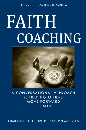 Faith Coaching: A Conversational Approach To Helping Others Move Forward In Faith