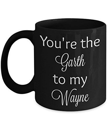 You're the Garth to my Wayne - Wayne's World coffee mug (11 oz, black)