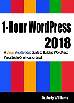 1-Hour WordPress 2018: A visual step-by-step guide to building WordPress websites in one hour or less! by [Williams, Dr. Andy]