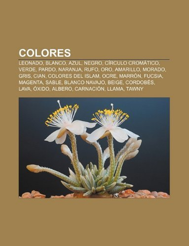 Colores: Leonado, Blanco, Azul, Negro, Circulo Cromatico, Verde, Pardo, Naranja, Rufo, Oro, Amarillo, Morado, Gris, Cian,...