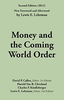 Money and the Coming World Order by [Cleveland, Harold Van B. , Kindleberger, Charles P. , Calleo, David P. , Lehrman, Lewis E.]