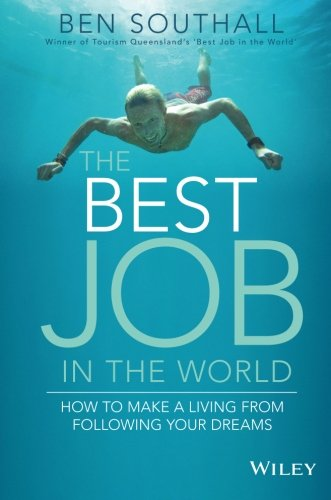 The Best Job in the World: How to Make a Living From Following Your Dreams (Best Job In The World Queensland)