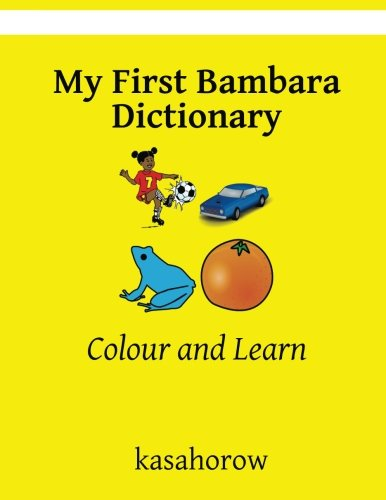 My First Bambara Dictionary: Colour and Learn (Bambara kasahorow) by CreateSpace Independent Publishing Platform