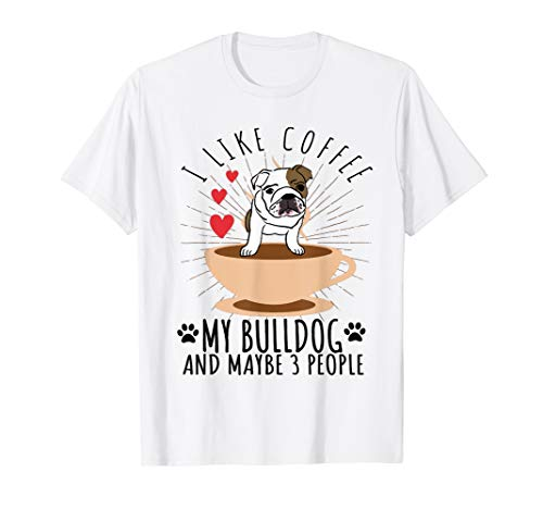 (I Like Coffee My English Bulldog And Maybe 3 People T-Shirt)