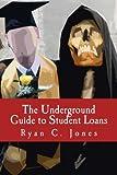 The Underground Guide to Student Loans, Ryan Jones, 1491087188