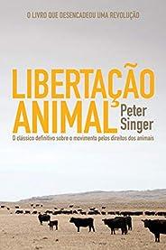 Libertação animal: O clássico definitivo sobre o movimento pelos direitos dos animais