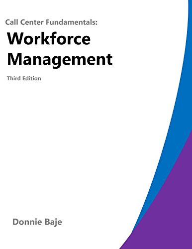 Call Center Fundamentals: Workforce Management: Third Edition (Fundamentals Of Human Resource Management 3rd Edition)