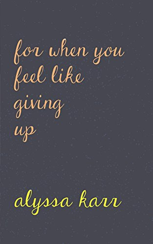 For When You Feel Like Giving Up