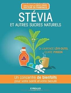 Stevia et autres sucres naturels : un concentré de bienfaits pour votre santé et votre beauté, Lévy-Dutel, Laurence