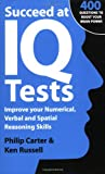 Succeed at IQ Tests: Improve Your Numerical, Verbal and Spatial Reasoning Skills