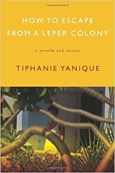Book How to Escape from a Leper Colony by Tiphanie Yanique (2011)