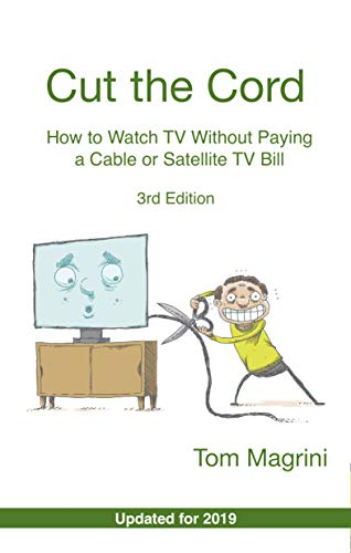 Cut the Cord: How to Watch TV Without Paying a Cable or Satellite TV Bill [Print Replica] Kindle Edition