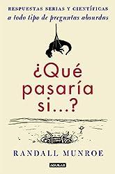 ¿Qué pasaría si...?: Respuestas serias y científicas a todo tipo de preguntas absurdas (Spanish Edition)