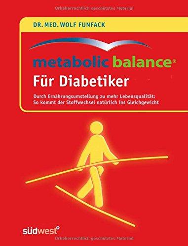 Metabolic Balance® Für Diabetiker: Durch Ernährungsumstellung zu mehr Lebensqualität: - So kommt der Stoffwechsel natürlich ins Gleichgewicht