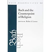 Bach Perspectives, Volume 12: Bach and the Counterpoint of Religion