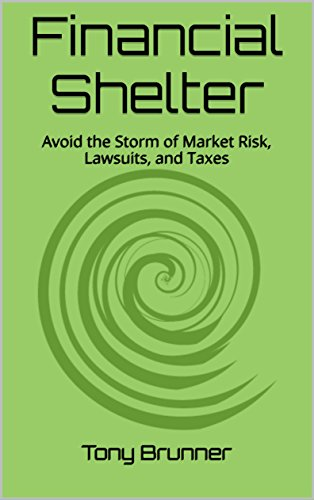 Financial Shelter: Avoid the Storm of Market Risk, Lawsuits, and Taxes