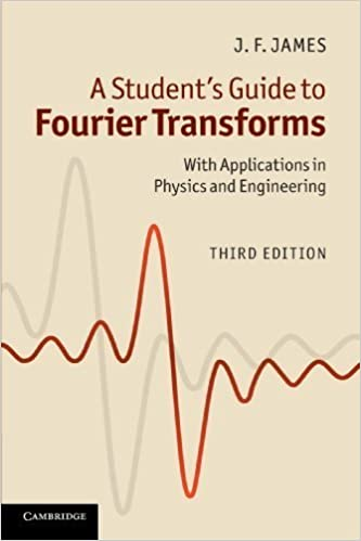 A Student's Guide to Fourier Transforms: With Applications in Physics and Engineering 3rd edition by James, J. F. (2011)