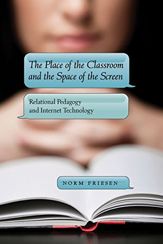 50: The Place of the Classroom and the Space of the Screen: Relational Pedagogy and Internet Technology (New Literacies and Digital Epistemologies)