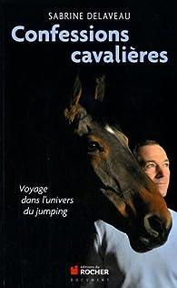 Confessions cavalières : Voyage dans l'univers du jumping par Sabrine Delaveau