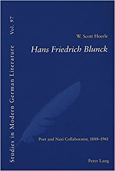 Hans Friedrich Blunck: Poet and Nazi Collaborator, 1888-1961 (Studies in Modern German Literature) by W. Scott Hoerle (2003-10-15)