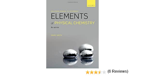Solutions manual to accompany elements of physical chemistry david solutions manual to accompany elements of physical chemistry david smith 9780199674497 amazon books fandeluxe