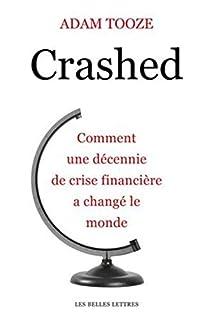 Crashed : comment une décennie de crise financière a changé le monde, Tooze, Adam