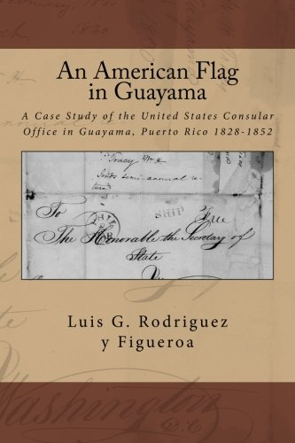 An American Flag in Guayama: A case Study of the United States Consular Office in Guayama, Puerto Rico 1828-1852