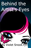 Behind the Artist's Eyes, Violet Snook, 0615612121