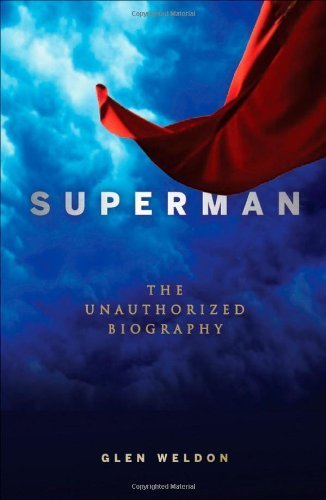 Superman: The Unauthorized Biography 1st (first) by Weldon, Glen (2013) Hardcover