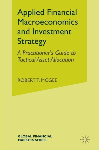 Applied Financial Macroeconomics and Investment Strategy: A Practitioner's Guide to Tactical Asset Allocation (Global Financial Markets) by Palgrave Macmillan