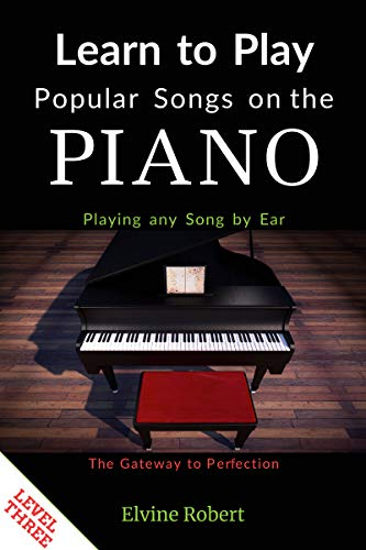 Learn to Play Popular Songs on the Piano: Playing any Song by Ear (The Gateway to Perfection Book 3) (English Edition)