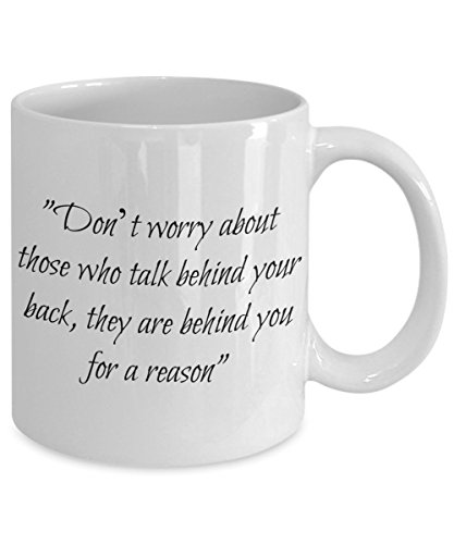 INSPIRATIONAL COFFEE MUG. Don't worry about those who talk behind your back, they are behind you for a reason – 11oz White Ceramic – Printed in the USA – Powerful (Regalos Originales Para Halloween)