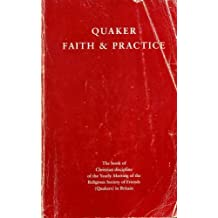 Quaker Faith and Practice: The Book of Christian Discipline of the Yearly Meeting of the Religious Society of Friends (Quakers) in Britain