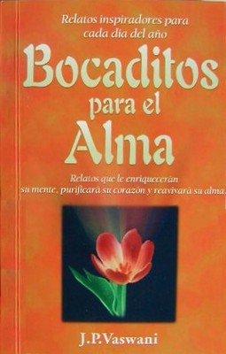 Bocaditos para el alma/ Snacks for the Soul: Narraciones que enriqueceran su mente, purifican su corazon y reavivaran su